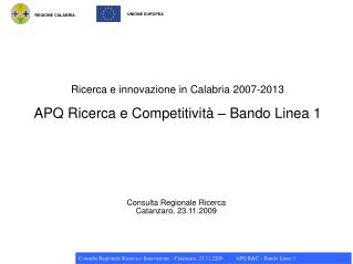 Ricerca e innovazione in Calabria 2007-2013 APQ Ricerca e Competitività – Bando Linea 1