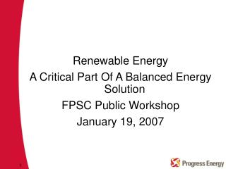 Renewable Energy A Critical Part Of A Balanced Energy Solution FPSC Public Workshop January 19, 2007