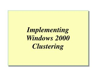 Implementing  Windows 2000  Clustering