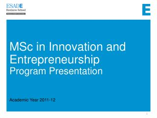 MSc in  Innovation  and  Entrepreneurship Program Presentation Academic Year 2011-12