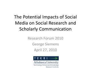 The Potential Impacts of Social Media on Social Research and Scholarly Communication