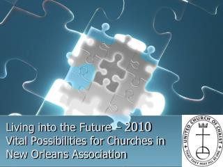 Living into the Future –  2010 Vital Possibilities for Churches in New Orleans Association