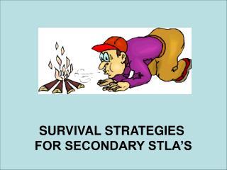 SURVIVAL STRATEGIES  FOR SECONDARY STLA'S
