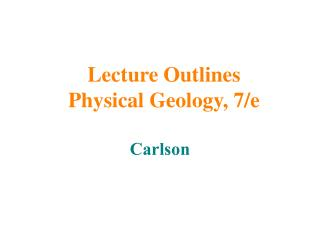 Lecture Outlines Physical Geology, 7/e