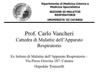 Prof. Carlo Vancheri Cattedra di Malattie dell Apparato Respiratorio  Ex Istituto di Malattie dell Apparato Respiratorio