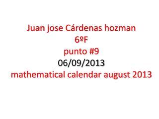 Juan  jose C árdenas  hozman 6ºF punto #9 06/09/2013 mathematical  calendar  august  2013