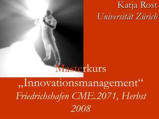 """Maste rkurs """"Innovationsmanagement""""  Friedrichshafen CME.2071, Herbst 2008"""