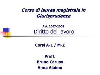 Corso di laurea magistrale in Giurisprudenza A.A. 2007-2008 D iritto del lavoro