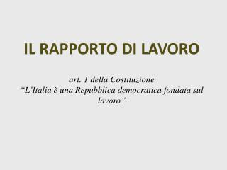 IL RAPPORTO DI LAVORO art. 1 della Costituzione
