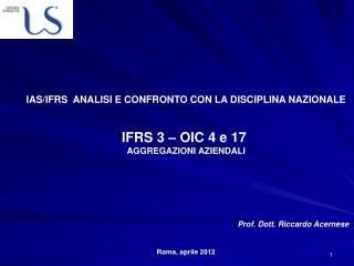 IAS/IFRS  ANALISI E CONFRONTO CON LA DISCIPLINA NAZIONALE IFRS 3 – OIC 4 e 17