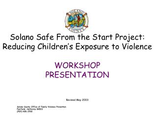 Solano Safe From the Start Project: Reducing Children's Exposure to Violence WORKSHOP PRESENTATION