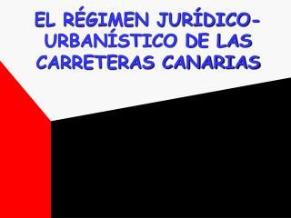 EL RÉGIMEN JURÍDICO- URBANÍSTICO DE LAS CARRETERAS CANARIAS
