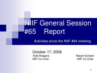 NIIF General Session #65    Report Activities since the NIIF #64 meeting