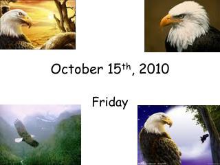 October 15 th , 2010