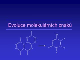 Evoluce molekul�rn�ch znak?