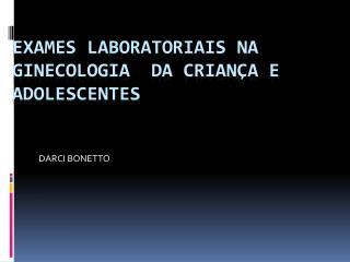 EXAMES LABORATORIAIS NA GINECOLOGIA  DA CRIANÇA E ADOLESCENTES