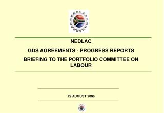 NEDLAC GDS AGREEMENTS - PROGRESS REPORTS BRIEFING TO THE PORTFOLIO COMMITTEE ON LABOUR