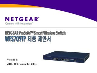 Presented by NETGEAR International Inc. KOREA