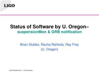 Status of Software by U. Oregon– suspensionMon & GRB notification