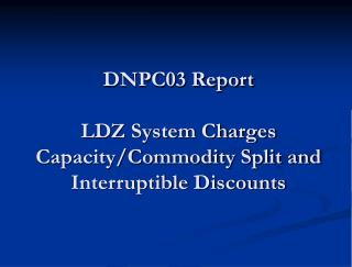 DNPC03 Report  LDZ System Charges  Capacity/Commodity Split and Interruptible Discounts