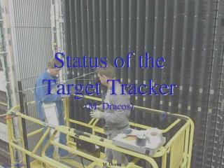 Status of the Target  Tracker (M. Dracos)