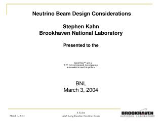 Neutrino Beam Design Considerations Stephen Kahn   Brookhaven National Laboratory