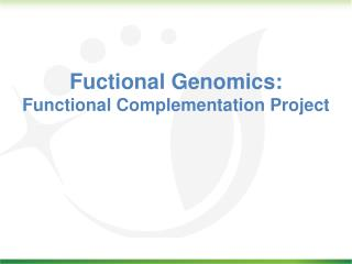 Fuctional Genomics:   Functional Complementation Project
