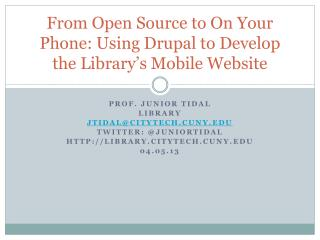 From Open Source to On Your Phone: Using Drupal to Develop the Library�s Mobile Website