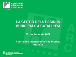 LA GESTI  DELS RESIDUS MUNICIPALS A CATALUNYA