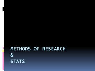 Methods of Research  &  Stats