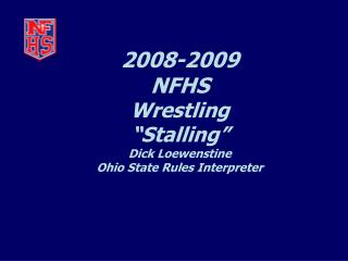 "2008-2009                NFHS  Wrestling  ""Stalling"" Dick Loewenstine Ohio State Rules Interpreter"