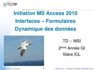 Initiation MS Access 2010  Interfaces – Formulaires Dynamique des données