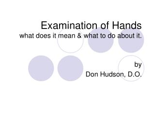 Examination of Hands what does it mean  what to do about it.