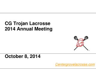 CG Trojan Lacrosse  2014 Annual Meeting October 8, 2014