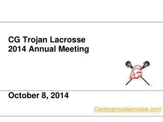 CG Trojan Lacrosse  2014 Annual Meeting October 8, 2014
