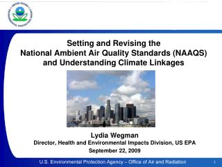 Lydia Wegman Director, Health and Environmental Impacts Division, US EPA September 22, 2009