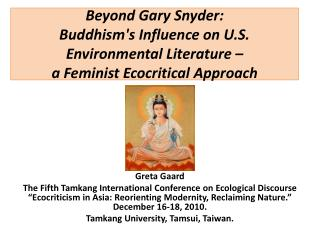 Beyond Gary Snyder:   Buddhisms Influence on U.S. Environmental Literature    a Feminist Ecocritical Approach