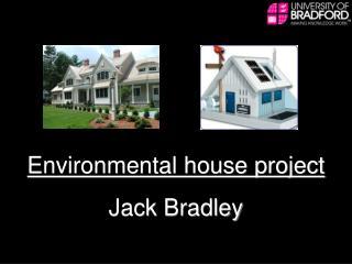 Environmental house project Jack Bradley
