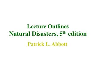 Lecture Outlines Natural Disasters, 5 th  edition