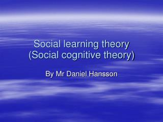 Social learning theory Social cognitive theory