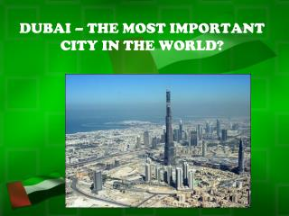 DUBAI � THE MOST IMPORTANT CITY IN THE WORLD?