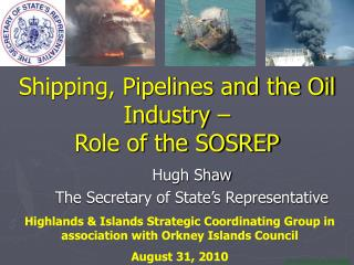 Shipping, Pipelines and the Oil Industry    Role of the SOSREP