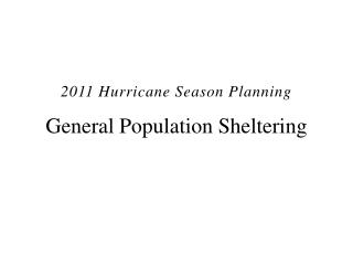 General Population Sheltering         2011 Hurricane Season Planning