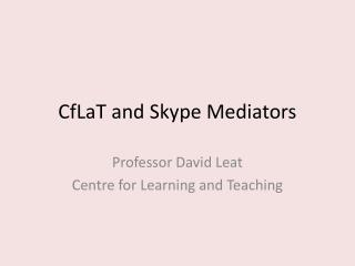 CfLaT and Skype Mediators