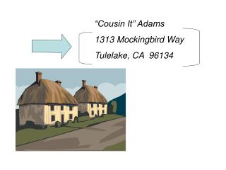 """Cousin It"" Adams 1313 Mockingbird Way Tulelake, CA  96134"