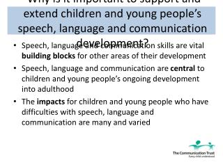 Speech, language and communication skills continue to be central to development and learning