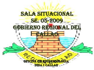 SALA SITUACIONAL SE. 05-2009 GOBIERNO REGIONAL DEL CALLAO