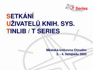 S ETKÁNÍ U ŽIVATELŮ KNIH. SYS. T INLIB / T SERIES