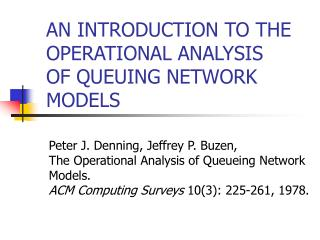 AN INTRODUCTION TO THE OPERATIONAL ANALYSIS OF QUEUING NETWORK MODELS