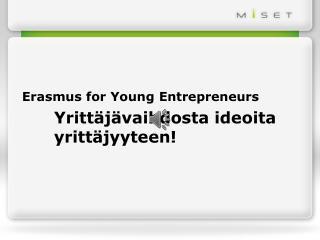 Erasmus for Young  Entrepreneurs Yrittäjävaihdosta ideoita yrittäjyyteen!